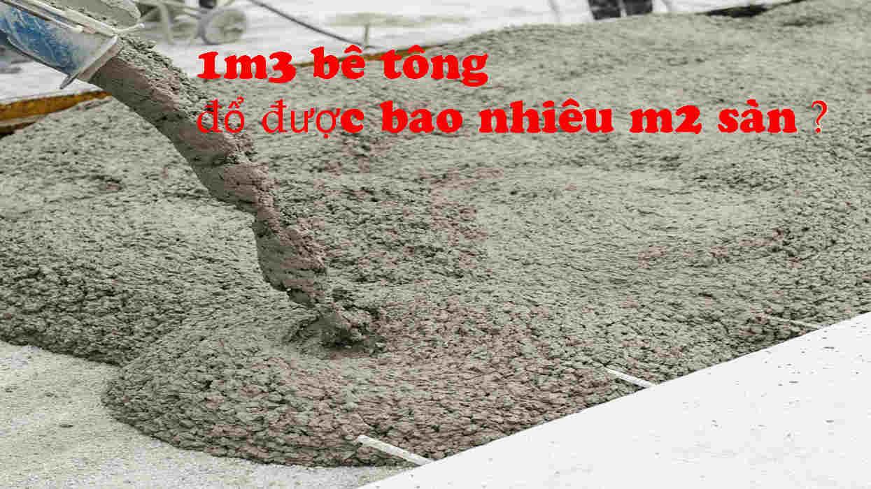 1m2 bê tông đổ được bao nhiêu m2 sàn?